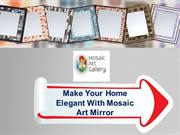 Make Your Home Elegant With Mosaic Art Mirror