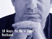 10 Ways to Be A Good Husband - Cope Better Therapy