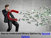 How to Understand Binary Options by Secured Options