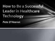 Pete O'Heeron - How to Be a Successful Leader in Healthcare Technology