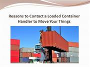 Reasons to Contact a Loaded Container Handler to Move Your Things