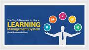 The Top 5 Reasons to Use a Learning Management System (Small Business