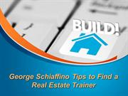 George Schiaffino Tips to Find a Real Estate Trainer