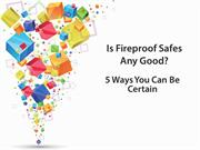 Is Fireproof Safes Any Good - 5 Ways You Can Be Certain