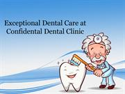 Exceptional Dental Care at Confidental Dental Clinic