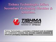 Tishma Technologies Offers Secondary Packaging Machine & Solutions.