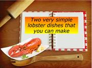 Two very simple lobster dishes that you can make