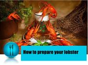 How to prepare your lobster