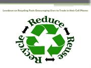 Lowdown on Recycling Facts Encouraging to Trade in the Cell Phones