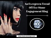 Five Stone Engagement Ring - An Eye Catching Ring