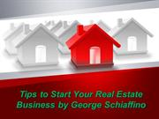 Tips to Start Your Real Estate Business by George Schiaffino