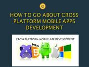 How to go about Cross Platform Mobile Apps Development
