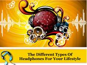 The Different Types Of Headphones For Your Lifestyle