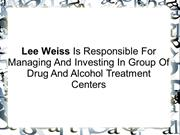Lee Weiss-Managing & Investing Grp Of Drug & Alcohol Treatment Centers