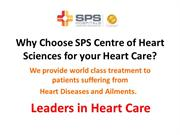 Why Choose SPS Centre of Heart Sciences for your Heart Care