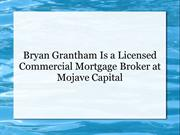 Bryan Grantham Is a Licensed Commercial Mortgage Broker