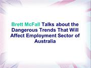 Brett McFall Talks about Dangerous Trends That Will Affect Emploment