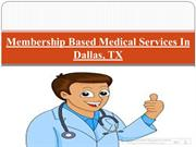 Membership Based Medical Services In  Dallas, TX