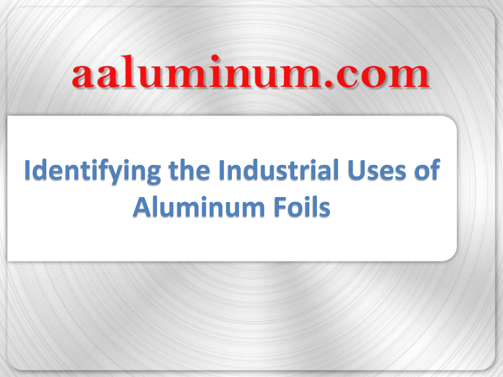 Identifying the Industrial Uses of Aluminum Foils |authorSTREAM