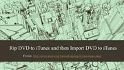 Rip DVD to iTunes and then Import DVD to iTunes