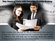 Stay Aware of Facts with Executive Resume Writing Services