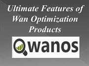 Ultimate Features of  Wan Optimization Products
