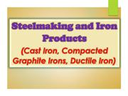 Steelmaking and Iron Products (Cast Iron, Compacted Graphite Irons)