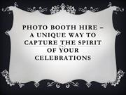 Photo Booth Hire – A Unique Way to Capture the Spirit of the Party