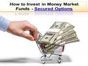 How to Invest in Money Market Funds - Secured Options