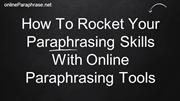 How To Rocket Your Paraphrasing Skills With Online Paraphrasing Tools