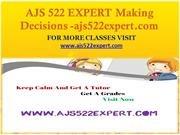 AJS 522 EXPERT Making Decisions-ajs522expert.com
