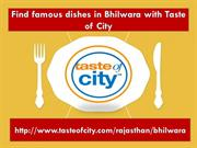 Find famous dishes in Bhilwara with Taste of City