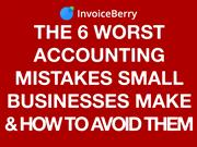 6 Worst Accounting Mistakes Small Businesses Make & How to Avoid Them