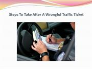 Steps To Take After A Wrongful Traffic Ticket