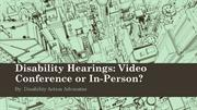 Disability Hearings: Video Conference or In-Person?