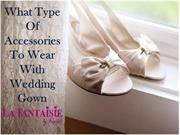 What Type Of Accessories To Wear With Wedding Gown