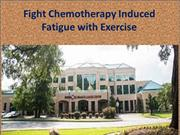 Fight Chemotherapy Induced Fatigue with Exercise