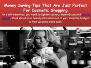Money Saving Tips That Are Just Perfect For Cosmetic Shopping