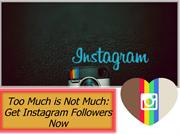 Too Much is Not Much- Get Instagram Followers Now