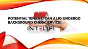 POTENTIAL TENANTS CAN ALSO UNDERGO BACKGROUND CHECK SERVICES