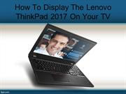 How To Display The Lenovo ThinkPad 2017 On Your TV