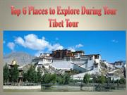 Top 6 Places to Explore During Your Tibet Tour