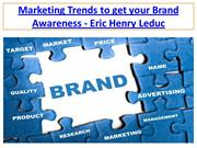 Marketing Trends to get your Brand Awareness - Eric Henry Leduc