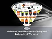 Difference between Screen Printing and Embroidered Workwear
