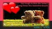 Too tough to WOO my Tester! Tough times this Valentine's day!!