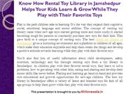 Know How Rental Toy Library in Jamshedpur Helps Your Kids Learn & Grow