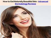 How to Get Naturally Beautiful Skin - Advanced Dermatology Reviews1