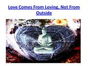 Love Comes From Loving, Not From Outside