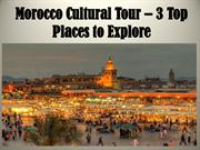 Morocco Cultural Tour – 3 Top Places to Explore