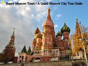 Happy Moscow Tours - A Quick Moscow City Tour Guide